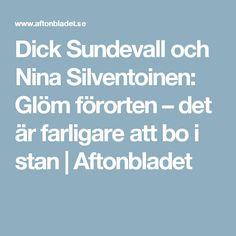 Dick Sundevall och Nina Silventoinen: Glöm förorten – det är farligare att bo i stan   Aftonbladet