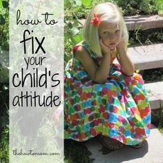 How to fix your child's attitude - sweet and simple tips to bring peace back to your home. via The How To Mom