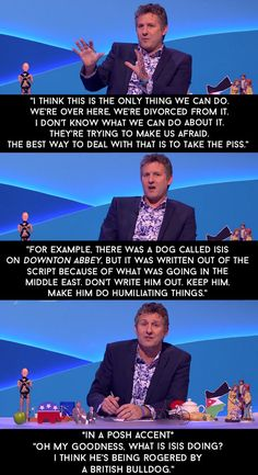 """When he passionately argued that we should continue to take the piss out of ISIS. 