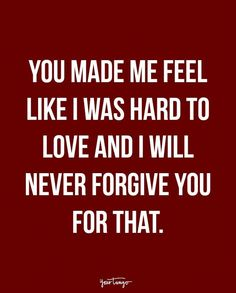 """""""You made me feel like I was hard to love and I will never forgive you for that. - Unknown #Relationships"""
