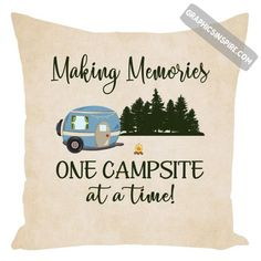 Graphics Inspire Pillow - Making Memories One Campsite At A Time Camping Throw Pillow #makingmemories #campsite #camping #camper #pillow #graphicsinspire
