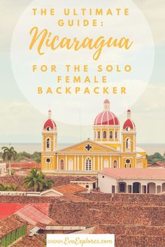 Nicaragua for the Solo Female Backpacker. Your Ultimate Guide to traveling in Nicaragua as a solo female traveler. Where to go, what to see, and where to stay in Nicaragua. #backpacking #Nicaragua #solofemaletravel