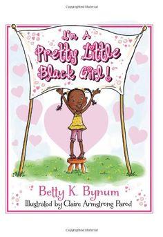 I'm a Pretty Little Black Girl! (I'm a Girl! Collection) by Betty Bynum,http://www.amazon.com/dp/0615785514/ref=cm_sw_r_pi_dp_B7J8sb1RA3PXTMM8