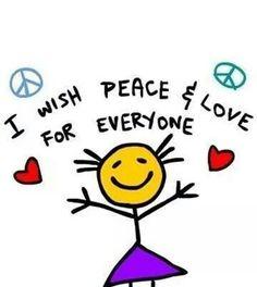 I WISH PEACE & LOVE ♡ FOR EVERYONE ♡