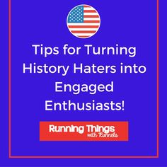 Tips for Turning History Haters into Engaged Enthusiasts | Running Things with Runnels