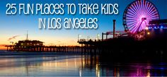 Fun Places To Take The Kids In Los Angeles - Baby Gizmo Blogs