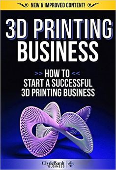 Amazon.com: 3D Printing Business: How To Start A Successful 3D Printing Business (3D Printer, 3D Printing, 3D Printing Business) eBook: ClydeBank Business: Kindle Store