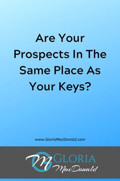 Your Prospects Are Just Like Your Keys?  Hiding in plain sight!  I mean, really, right under your nose.  Or already in your hand, as the case may be.  It's just that you're looking in all the wrong places.