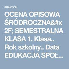 OCENA OPISOWA ŚRÓDROCZNA/ SEMESTRALNA KLASA 1. Klasa.. Rok szkolny.. Data EDUKACJA SPOŁECZNA - PDF