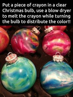 Make colorful glass ornaments using pieces of crayon inside. And heating it from the outside with a blow dryer.                                                                                                                                                     More
