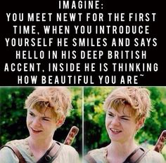 I never used to like Newt. My friend thought he was hot, but when I saw him I didn't think he was attractive at all. I started reading the Maze Runner. Now I see what she meant. It's funny how I think he is attractive now because I read the books. I mean, he hasn't changed his appearance or anything, he looks the same. It's weird how that works.