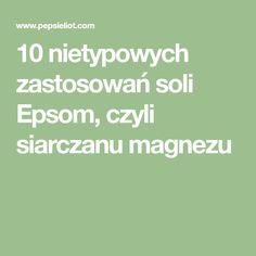 10 nietypowych zastosowań soli Epsom, czyli siarczanu magnezu