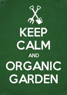 KEEP CALM AND ORGANIC GARDEN