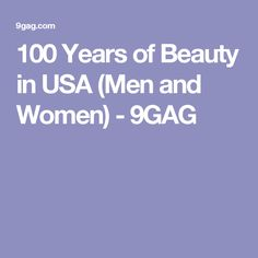 100 Years of Beauty in USA (Men and Women) - 9GAG