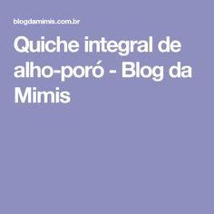 Quiche integral de alho-poró - Blog da Mimis