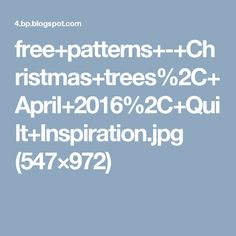 free+patterns+-+Christmas+trees%2C+April+2016%2C+Quilt+Inspiration.jpg (547×972)