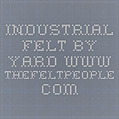 Industrial felt by yard www.thefeltpeople.com
