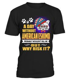 "# A Day Without American Eskimo Dog .  A Day Without American Eskimo Dog Why Risk ItHOW TO ORDER:1. Select the style and color you want:2. Click ""Buy it now""3. Select size and quantity4. Enter shipping and billing information5. Done! Simple as that!TIPS: Buy 2 or more to save shipping cost!This is printable if you purchase only one piece. so don't worry, you will get yours.Guaranteed safe and secure checkout via: Paypal 