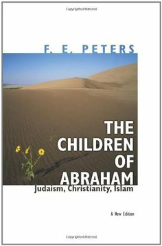 The Children of Abraham: Judaism, Christianity, Islam by F.E. Peters @201.4 P44 2004