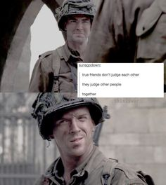 I still make myself laugh with this!  Band of brothers