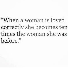 Love Quotes For Him : QUOTATION – Image : Quotes Of the day – Life Quote When a woman is loved correctly she becomes ten times the woman she was before.) Sharing is Caring Now Quotes, Great Quotes, Quotes To Live By, Inspirational Quotes, Motivation, Beau Message, Youre My Person, Little Bit, Hopeless Romantic