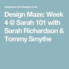 Design Maze: Week 4 @ Sarah 101 with Sarah Richardson & Tommy Smythe