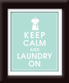Items similar to Keep Calm and LAUNDRY ON (shirt on hanger) - Art Print (Featured in Duck Egg) Keep Calm Art Prints and Posters on Etsy Laundry Room Quotes, Laundry Room Art, Laundry Room Organization, Room Cleaning Tips, Cleaning Hacks, Keep Calm, Laundry Room Inspiration, House Inspirations, Subway Art