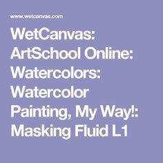 WetCanvas: ArtSchool Online: Watercolors: Watercolor Painting, My Way!: Masking Fluid L1