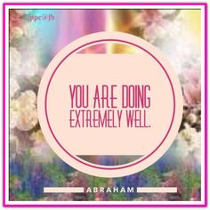 You are doing extremely well. Abraham-Hicks Quotes (AHQ2516) #estherhicks