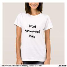 Fun Proud Homeschool Mom t-shirt#Zazzle #homeschool