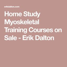 Home Study Myoskeletal Training Courses on Sale - Erik Dalton