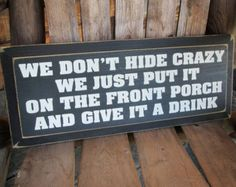 Fun No Soliciting Signs | Funny Porch Sign Bar Sign We don 9;t hide crazy we just put it on the ...