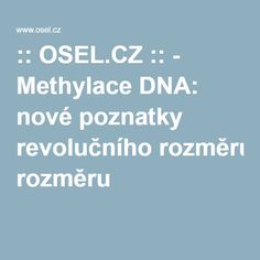 :: OSEL.CZ :: - Methylace DNA: nové poznatky revolučního rozměru Dna, Gout