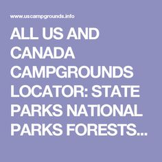ALL US AND CANADA CAMPGROUNDS LOCATOR: STATE PARKS NATIONAL PARKS FORESTS MORE california oregon washington new york pennsylvania more
