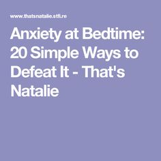 Anxiety at Bedtime: 20 Simple Ways to Defeat It - That's Natalie