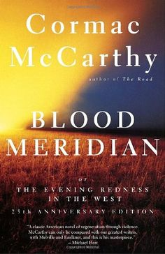 "Cormac McCarthy's ""Blood Meridian"".  One of the most disturbing books you will probably ever read."