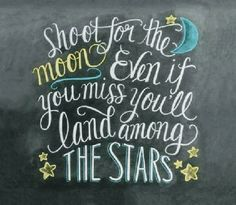 ☆ Shoot for the Moon Even if you miss you'll land among THE STARS ☆