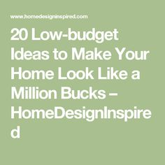 20 Low-budget Ideas to Make Your Home Look Like a Million Bucks – HomeDesignInspired