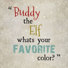 """Buddy The Elf  Whats Your Favorite Color"""