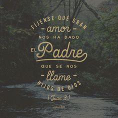 ¡Fíjense qué gran amor nos ha dado el Padre, que se nos llame hijos de Dios!  -1 Juan 3:1