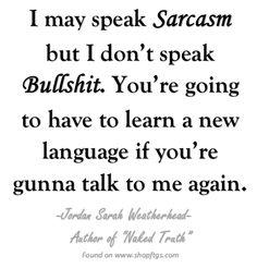 I don't speak Bullshit. Only Sarcasm. Jordan Sarah Weatherhead