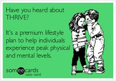 Have you heard about THRIVE? It's a premium lifestyle plan to help individuals experience peak physical and mental levels.