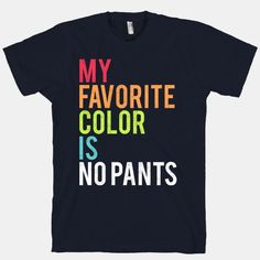 My Favorite Color is No Pants Tee