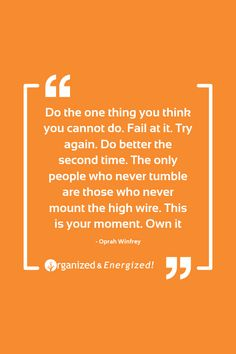 Do the one thing you think you cannot do. Fail at it. Try again. Do better the second time. The only people who never tumble are those who never mount the high wire. This is your moment. Own it. #OrganizedandEnergized #AddSpaceToYourLife