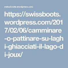 https://swissboots.wordpress.com/2017/02/06/camminare-o-pattinare-su-laghi-ghiacciati-il-lago-di-joux/