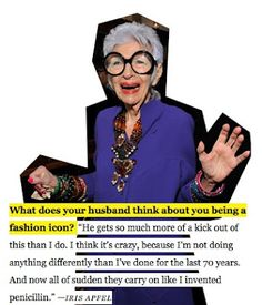 iris apfel, not doing anything differently. The appreciation i have for this woman is pretty ridiculous