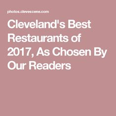 Cleveland's Best Restaurants of 2017, As Chosen By Our Readers