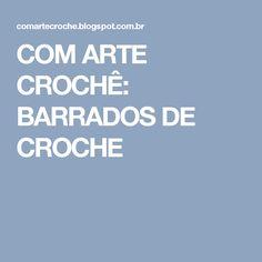 COM ARTE CROCHÊ: BARRADOS DE CROCHE