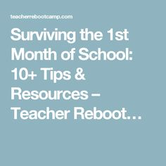 Surviving the 1st Month of School: 10+ Tips & Resources – Teacher Reboot…