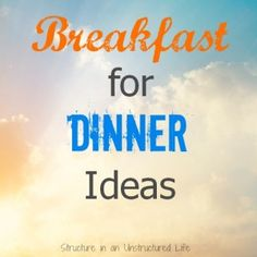 Breakfast for Dinner Ideas - Structure in an Unstructured Life